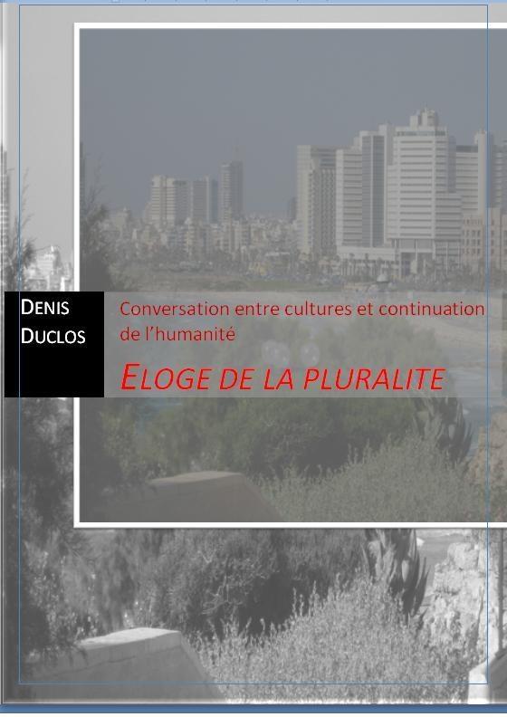 Eloge de la Pluralité. (Conversation entre cultures et continuation de l'humanité)