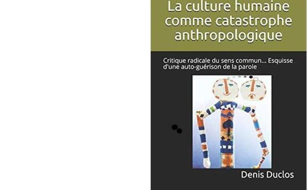 La culture humaine comme catastrophe anthropologique (critique radicale du sens commun, esquisse d'une auto-guérison de la parole)